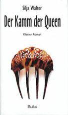 Silja Walter Der Kamm der Queen - Kleiner Roman